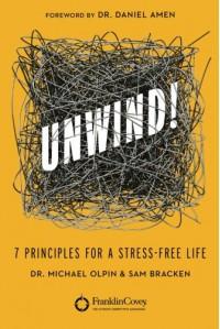 Unwind!: 7 Principles for a Stress-Free Life - Max Lucado, Sam Bracken, Daniel G. Amen, Wayne Shepherd