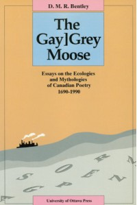 The Gay[grey Moose: Essays on the Ecologies and Mythologies of Canadian Poetry 1690-1990 - D.M.R. Bentley