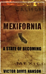 Mexifornia: A State of a Becoming - Victor Davis Hanson