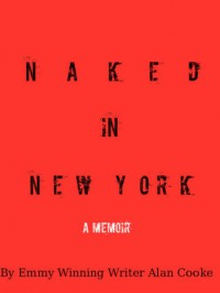 Naked in New York - Alan  Cooke