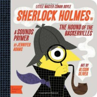 Sherlock Holmes in the Hound of the Baskervilles: A BabyLit® Sounds Primer - Jennifer Adams, Alison Oliver