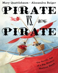 Pirate vs. Pirate: The Terrific Tale of a Big, Blustery Maritime Match - Mary Quattlebaum, Alexandra Boiger