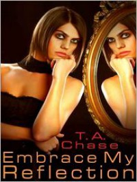 Embrace My Reflection - T.A. Chase