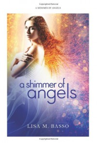 A Shimmer of Angels  - Lisa M. Basso