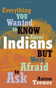 Everything You Wanted to Know about Indians But Were Afraid to Ask - Anton Treuer
