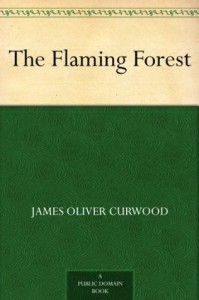 The Flaming Forest - James Oliver Curwood