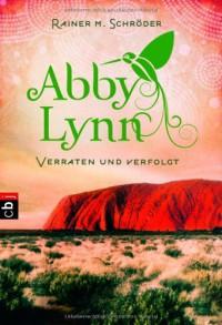Abby Lynn: Verraten und verfolgt  - Rainer M. Schröder