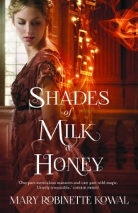 Shades of Milk and Honey (The Glamourist Histories, #1) - Mary Robinette Kowal