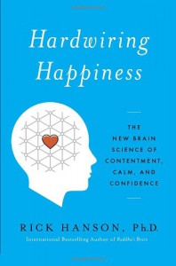 Hardwiring Happiness: The Practical Science of Reshaping Your Brain--and Your Life - Rick Hanson