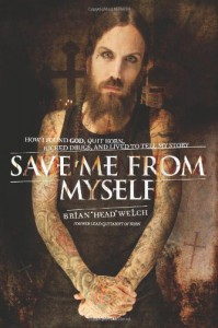 "Save Me from Myself: How I Found God, Quit Korn, Kicked Drugs, and Lived to Tell My Story - Brian ""Head"" Welch"