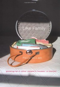 Like Family: Growing Up in Other People's Houses: A Memoir - Paula McLain