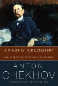 A Night in the Cemetery and Other Stories of Crime & Suspense - Anton Chekhov, Peter Sekirin
