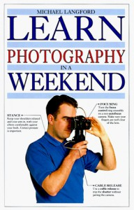 Learn Photography in a Weekend (Learn in a Weekend Series) - Michael Langford