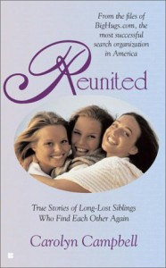 Reunited: True Stories of Long-Lost Siblings Who Find Each Other Again - Carolyn Campbell
