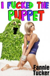 I Fucked the Puppet - Fannie Tucker