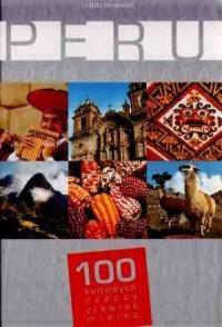 Peru. Cuda świata. 100 kultowych rzeczy, zjawisk, miejsc - praca zbiorowa