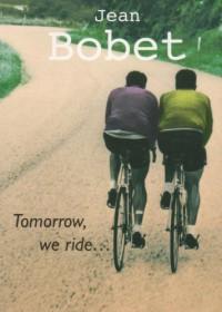 Tomorrow, We Ride - Jean Bobet, Adam Berry
