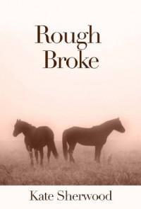 Rough Broke (Dark Horse #1.2) - Kate Sherwood
