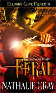 Feral (Lycan Warriors, Book One) - Nathalie Gray