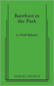 Barefoot in the Park: A Comedy in Three Acts - Neil Simon