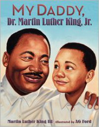 My Daddy, Dr. Martin Luther King, Jr. - Martin Luther King Jr., A.G. Ford