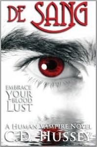 de Sang: Embrace Your Blood Lust - C.D. Hussey