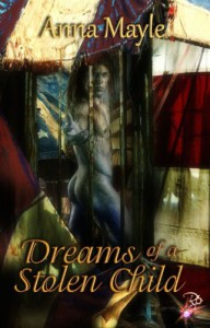 Dreams of a Stolen Child - Anna Mayle