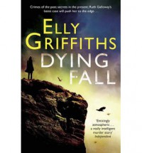 Dying Fall - Elly Griffiths