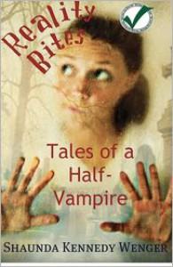Reality Bites: Tales of a Half-Vampire - Shaunda Kennedy Wenger