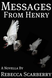 Messages From Henry - Rebecca Scarberry