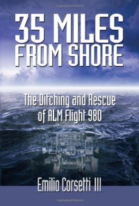 35 Miles from Shore: The Ditching and Rescue of ALM Flight 980 - Emilio III Corsetti