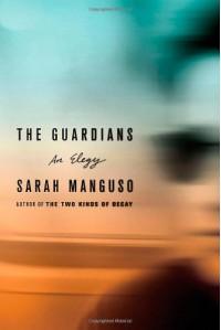 The Guardians: An Elegy for a Friend - Sarah Manguso