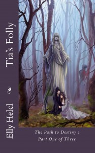 Tia's Folly  (The Path to Destiny, #1) - Elly Helcl