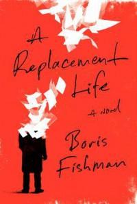 A Replacement Life - Boris Fishman