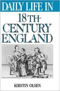 Daily Life in 18th-Century England - Kirstin Olsen