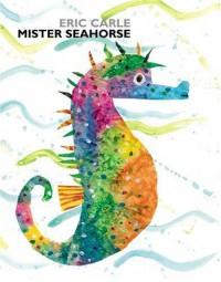 Mister Seahorse - Eric Carle