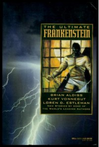The Ultimate Frankenstein: New Stories by Some of the World's Leading Authors - Brian Aldiss;Kurt Vonnegut;Loren D. Estleman;Various Authors