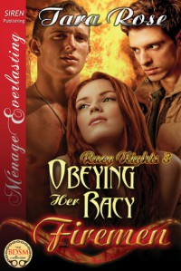 Obeying Her Racy Firemen - Tara  Rose