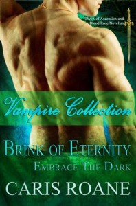 Vampire Collection: Brink of Eternity / Embrace the Dark (Dawn of Ascension and Blood Rose Series) - Caris Roane