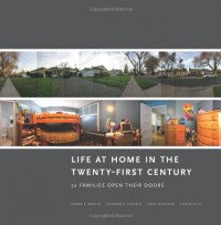 Life at Home in the Twenty-First Century: 32 Families Open Their Doors - Jeanne E. Arnold, Anthony Graesch, Elinor Ochs, Enzo Ragazzini