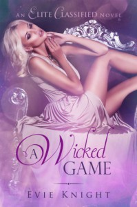 A Wicked Game (An Elite Classified Novel) - Evie Knight
