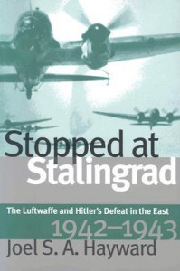 Stopped at Stalingrad: The Luftwaffe and Hitler's Defeat in the East, 1942-1943 (Modern War Studies) - Joel S.A. Hayward