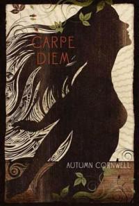Carpe Diem - Autumn Cornwell