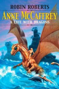 Anne McCaffrey: A Life with Dragons - Robin Roberts