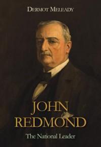 John Redmond: The National Leader - Dermot Meleady