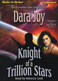 Knight of a Trillion Stars (Matrix of Destiny #1) - Dara Joy, Read by Rebecca Cook