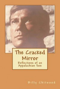 The Cracked Mirror: Reflections of an Appalachian Son - Billy Ray Chitwood