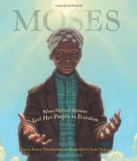 Moses: When Harriet Tubman Led Her People to Freedom - Carole Boston Weatherford, Kadir Nelson