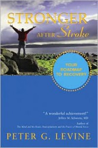 Stronger After Stroke: Your Roadmap to Recovery - Peter G. Levine