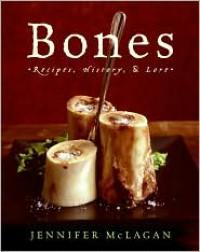 Bones: Recipes, History, and Lore - Jennifer McLagan